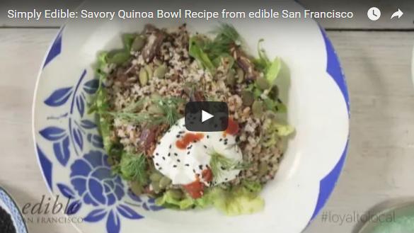 Simply Edible video recipe for a savory quinoa bowl from edible San Francisco
